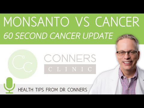 Monsanto vs Cancer - 60 Second Cancer Update with Dr. Kevin Conners | Conners Clinic
