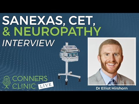 Sanexas, CET, and Neuropathy with Dr Elliot Hirshorn | Conners Clinic Live