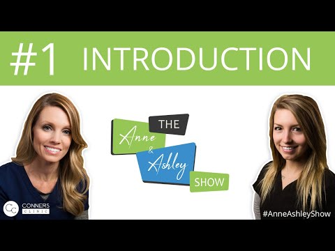 #1: Introduction - The Anne & Ashley Show | Conners Clinic