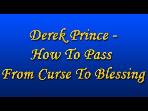 Derek Prince - How To Pass From Curse To Blessing