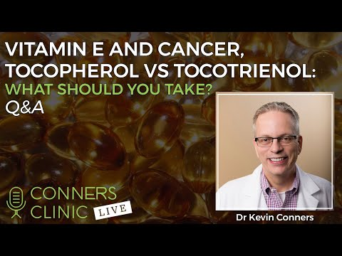 Vitamin E and Cancer, Tocopherol vs Tocotrienol: What Should You Take? | Conners Clinic Live