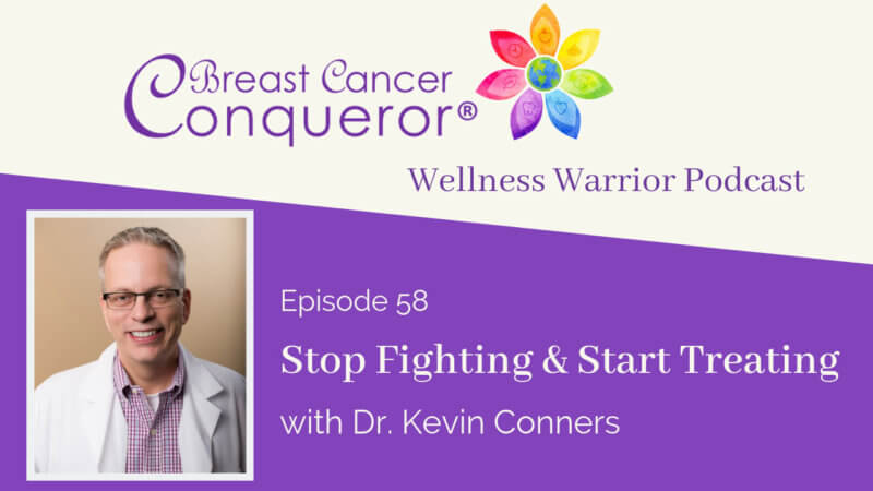 Stop Fighting & Start Treating with Dr. Kevin Conners - Interview on the Breast Cancer Conqueror Podcast with Dr. V