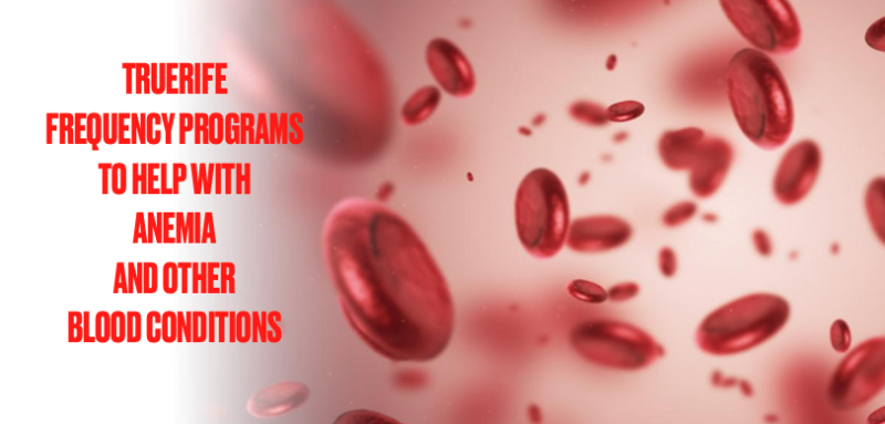 TrueRife Frequency Programs for Anemia and Blood Issues 1