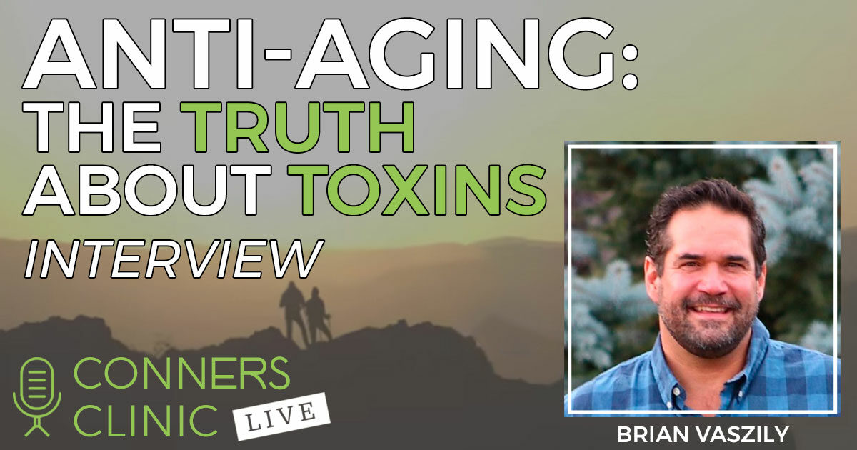 brian-vaszily-anti-aging-truth-about-toxins-conners-clinic-live