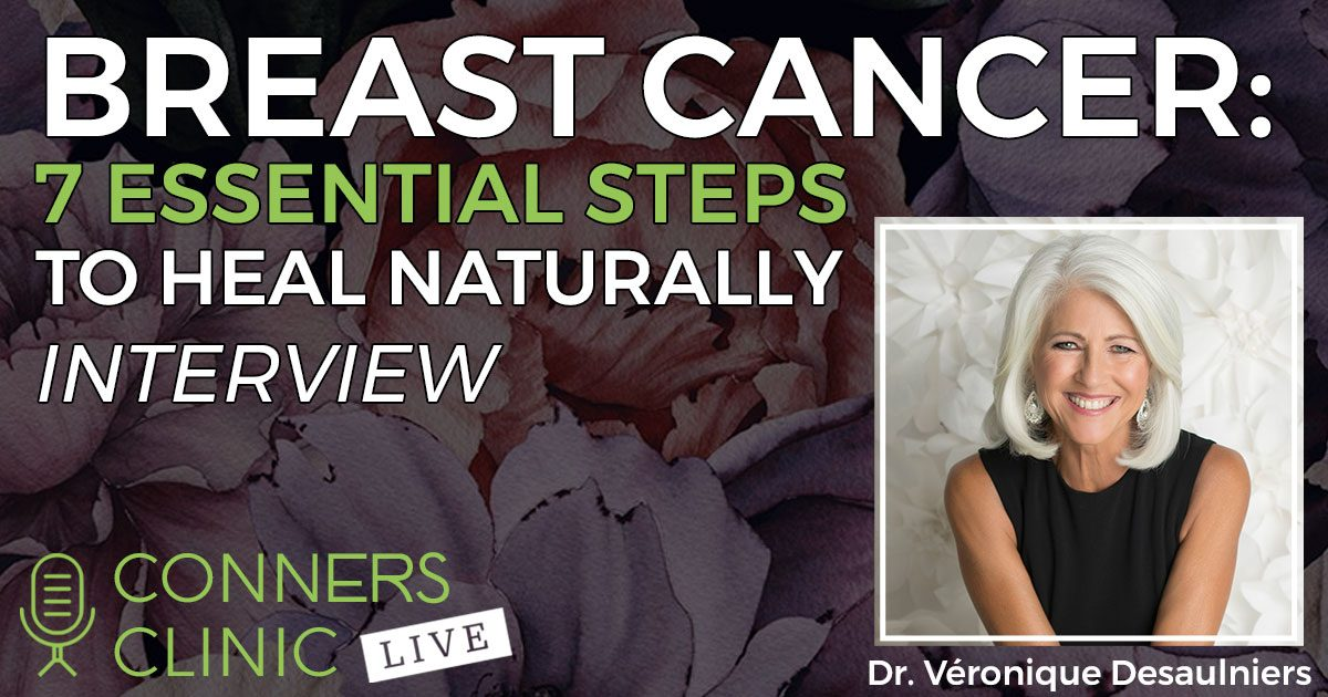026-heal-breast-cancer-naturally-7-essentials-Dr-Veronique-Desaulniers-conners-clinic-live-web